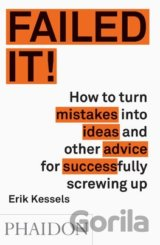 Failed it!: How to turn mistakes into ideas a... (Erik Kessels)
