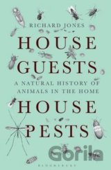 House Guests, House Pests: A Natural History... (Richard Jones)