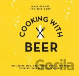 Cooking with Beer - Use lagers, IPAs, wheat b... (Mark Dredge)
