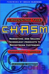 Crossing the Chasm : Marketing and Selling Technology Products to Mainstream Cus