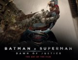 Batman v Superman: Dawn of Justice : The Art of the Film