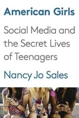 American Girls: Social Media and the Secret L... (Nancy Jo Sales)