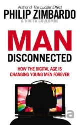 Man Disconnected: How the digital age is chan... (Philip Zimbardo, Nikita D. Cou