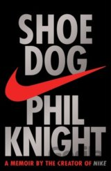 Shoe Dog: A Memoir by the Creator of NIKE (Phil Knight)