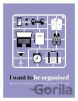 I Want to Be Organised (Harriet Griffey)