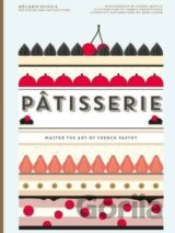 Patisserie: Master the Art of French Pastry (Melanie DuPuis, Anne Cazor)