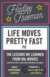 Life Moves Pretty Fast: The lessons we learne... (Hadley Freeman)
