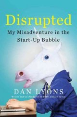 Disrupted: My Misadventure in the Start-Up Bubble (Dan Lyons)