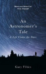 An Astronomer's Tale: A Life Under the Stars... (Gary Fildes)