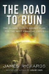 The Road to Ruin: The Global Elite's Secret P... (James Rickards)