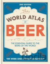 World Atlas of Beer: THE ESSENTIAL GUIDE TO T... (Tim Webb, Stephen Beaumont)