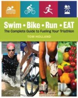 Swim, Bike, Run-- Eat: The Complete Guide to... (Tom Holland, Amy Goodson)