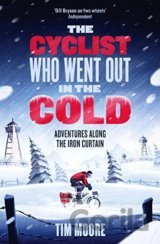 The Cyclist Who Went Out in the Cold: Dispatc... (Tim Moore)