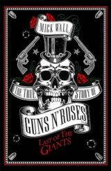 The True Story of Guns N' Roses: The Last of... (Mick Wall)