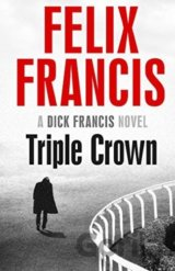 Triple Crown (A Dick Francis novel) (Felix Francis)
