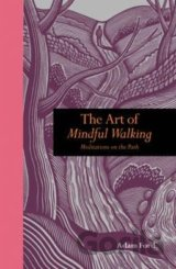 The Art of Mindful Walking: Meditations on th... (Adam Ford)