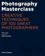 Photography Masterclass: Creative Techniques... (Paul Lowe, Simon Norfolk)