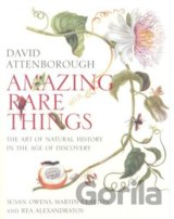 Amazing Rare Things : The Art of Natural History in the Age of Discovery (Sir Da