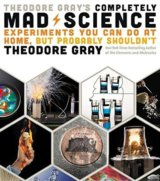 Theodore Gray's Completely Mad Science: Exper... (Theodore Gray)