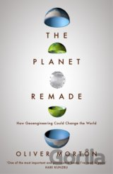 The Planet Remade: How Geoengineering Could C... (Oliver Morton)