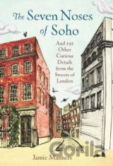 The Seven Noses of Soho: And 191 Other Curiou... (Jamie Manners)