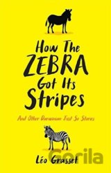 How the Zebra Got its Stripes: And Other Darw... (LĂ©o Grasset, Barbara Mellor)