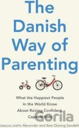 The Danish Way of Parenting: What the Happies... (Jessica Joelle Alexander, Iben