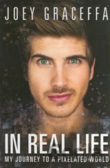 In Real Life: My Journey to a Pixelated World... (Joey Graceffa)