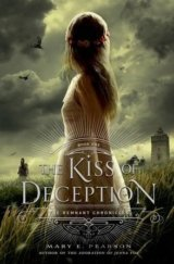 Kiss of Deception, The (Remnant Chronicles)  (E., Mary Pearson)