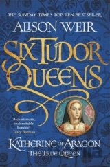 Six Tudor Queens: Katherine of Aragon, The Tr... (Alison Weir)