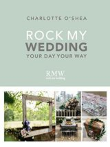 Rock My Wedding: Your Day Your Way (Hardcover... (Charlotte O'Shea)