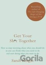 Get Your Sh*t Together: How to stop worrying... (Sarah Knight)
