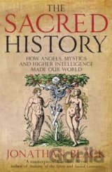 The Sacred History: How Angels, Mystics and H... (Jonathan Black)