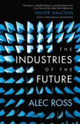The Industries of the Future (Ross Alec)