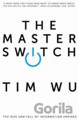 The Master Switch: The Rise and Fall of Infor... (Tim Wu)