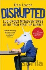 Disrupted: Ludicrous Misadventures into the T... (Dan Lyons)