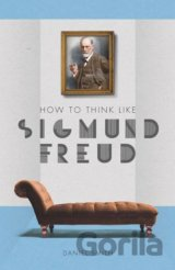 How to Think Like Sigmund Freud (Smith, Daniel)