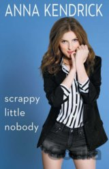 Scrappy Little Nobody (Anna Kendrick) (Paperback)