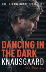 Dancing in the Dark: My Struggle Book 4 (Knau... (Karl Ove Knausgaard)