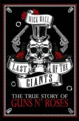 Last of the Giants: The True Story of Guns N'... (Mick Wall)