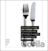 Tools for Living : A Sourcebook of Iconic Designs for the Home (Charlotte Fiell)