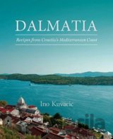 Dalmatia: Recipes from Croatia's Dalmatian Co... (Ino Kuvacic)