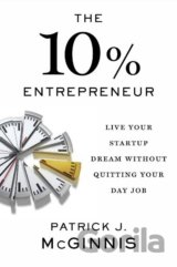 The 10% Entrepreneur: Live Your Dream Without... (Patrick J. McGinnis)