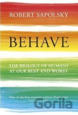 Behave: The Biology of Humans at Our Best and... (Robert M Sapolsky)