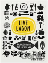 Live Lagom: Balanced Living, The Swedish Way... (Anna Brones)