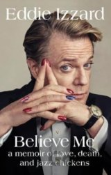 Believe Me: A Memoir of Love, Death and Jazz... (Eddie Izzard)