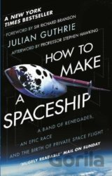 How to Make a Spaceship: A Band of Renegades,... (Julian Guthrie, Sir Richard Br