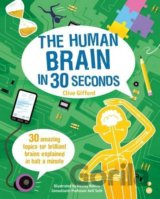 The Human Brain in 30 Seconds: 30 amazing top... (Clive Gifford, Wesley Robins)