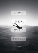 Love Her Wild: Poetry (Atticus Poetry) (Hardcover)