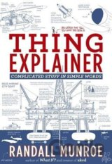 Thing Explainer : Complicated Stuff in Simple Words (Randall Munroe)